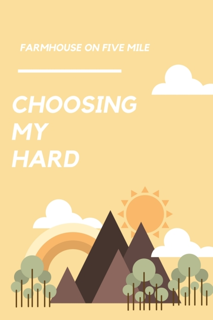 Choosing My Hard